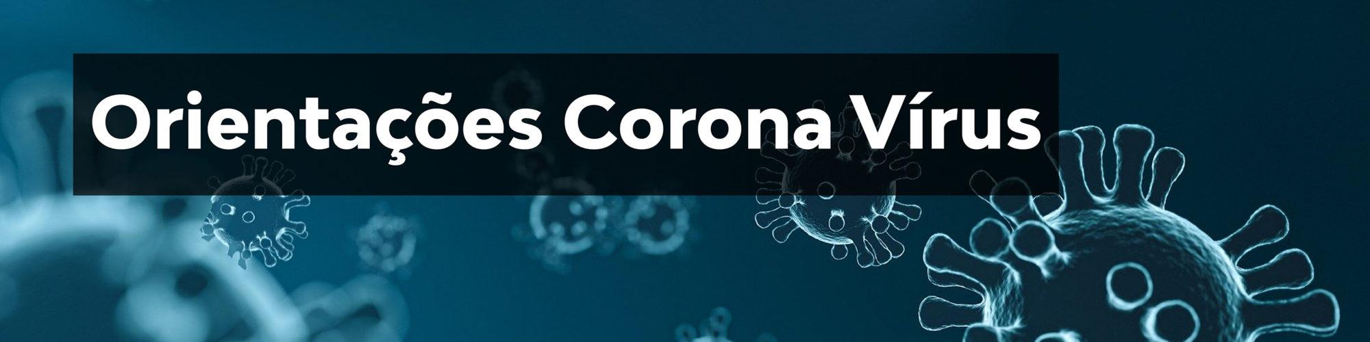 Orientações: Corona Vírus